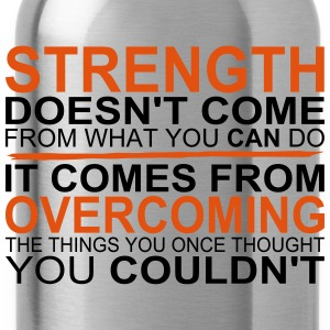 Strength comes from Overcoming T-Shirts - Trinkflasche