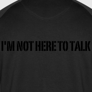 I'm Not Here To Talk T-Shirts - Men's Sweatshirt by Stanley & Stella