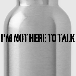 I'm Not Here To Talk T-shirts - Drinkfles