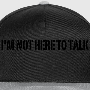 I'm Not Here To Talk Magliette - Snapback Cap