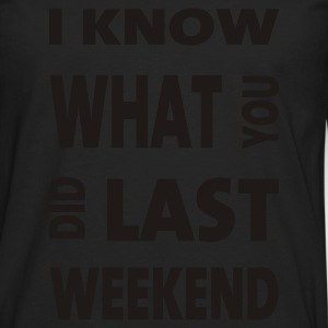 I know what you did last weekend - Mannen Premium shirt met lange mouwen