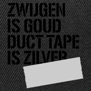 Zwart Zwijgen is goud duct tape is zilver T-shirts - Snapback cap