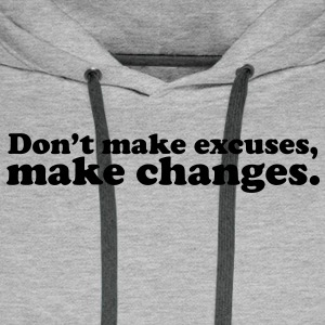 don't make excuses make changes T-shirts - Mannen Premium hoodie