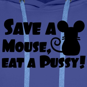 Save a mouse, eat a pussy T-Shirts - Men's Premium Hoodie