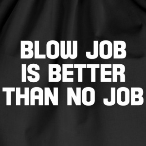 blow job is better than no job  T-Shirts - Drawstring Bag
