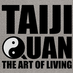 Taiji Quan Tai Chi Taijiquan - The Art of Living T-Shirts - Snapback Cap