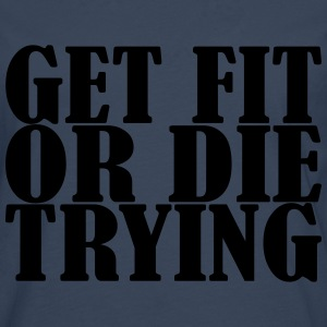 Get Fit or die Tryin T-shirts - Långärmad premium-T-shirt herr