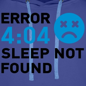 Error 404 Sleep not found Tee shirts - Men's Premium Hoodie