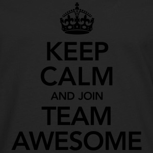 Keep Calm And Join Team Awesome T-Shirts - Männer Premium Langarmshirt