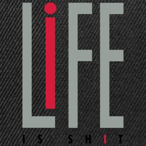 LiFE is Shit - Snapback Cap