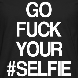 GO FUCK YOUR SELFIE - Men's Premium Longsleeve Shirt