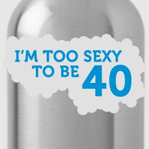 Im Too Sexy To Be 40 (2c)++ T-shirt - Borraccia