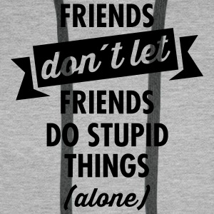 Friends don´t Let Friends Do Stupid Things (Alone) T-shirts - Premiumluvtröja herr
