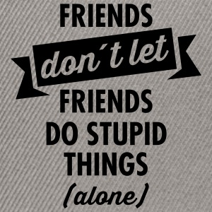 Friends don´t Let Friends Do Stupid Things (Alone) T-shirts - Snapbackkeps