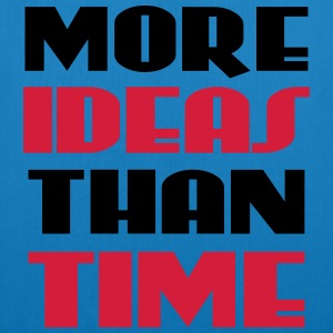 More ideas than time T-shirts - Øko-stoftaske