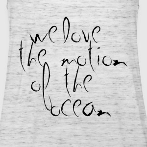 we love the motion of the ocean - Women's Tank Top by Bella