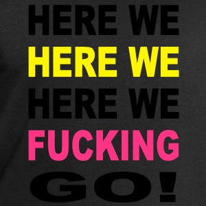 Here We Here We Here We Fucking Go Chant T-Shirts - Men's Sweatshirt by Stanley & Stella