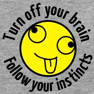 Turn off your brain - Follow your instincts - Männer Premium Langarmshirt