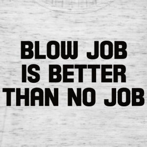 blow job is better than no job  T-Shirts - Women's Tank Top by Bella