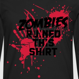 zombies runied this shirt - zombie blood bloody undead T-Shirts - Men's Premium Longsleeve Shirt