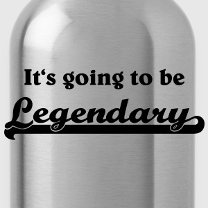 It's going to be legendary T-Shirts - Water Bottle