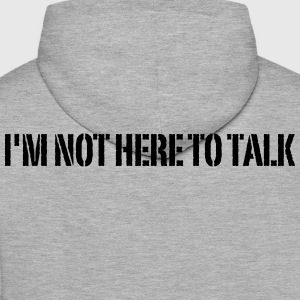 I'm Not Here To Talk T-Shirts - Männer Premium Hoodie