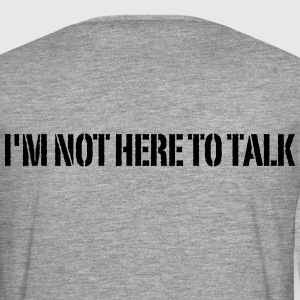 I'm Not Here To Talk T-Shirts - Männer Premium Langarmshirt