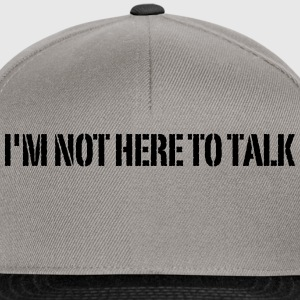 I'm Not Here To Talk T-Shirts - Snapback Cap