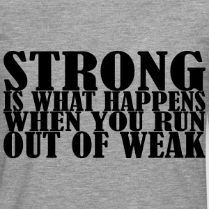Strong is what Happens T-Shirts - Men's Premium Longsleeve Shirt