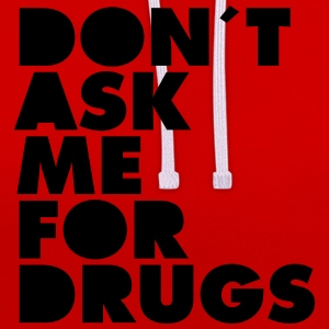 Don´t Ask Me For Drugs T-Shirts - Kontrast-Hoodie