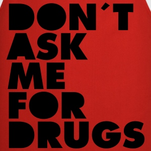 Don´t Ask Me For Drugs T-Shirts - Kochschürze