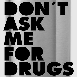 Don´t Ask Me For Drugs T-Shirts - Trinkflasche
