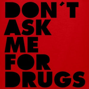 Don´t Ask Me For Drugs T-Shirts - Men's Premium Tank Top