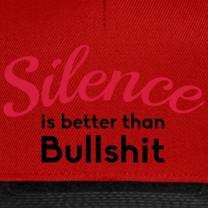 Silence is better than Bullshit T-Shirts - Snapback Cap