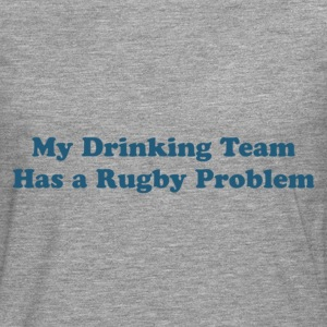 My Drinking Team Has a Rugby Problem - Men's Premium Longsleeve Shirt