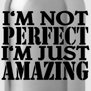 I'm not perfect, I'm just amazing T-Shirts - Water Bottle