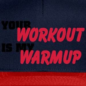 Your workout is my warmup T-Shirts - Snapback Cap