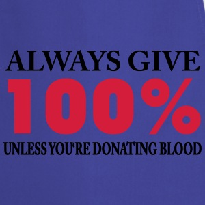 Always give 100% - unless you're donating blood T-Shirts - Kochschürze
