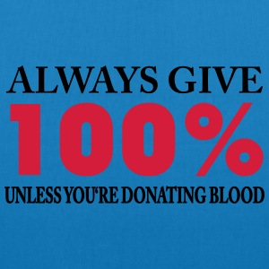 Always give 100% - unless you're donating blood T-Shirts - Bio-Stoffbeutel