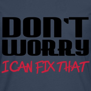 Don't worry - I can fix that T-Shirts - Men's Premium Longsleeve Shirt