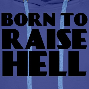 Born to raise hell T-Shirts - Männer Premium Hoodie