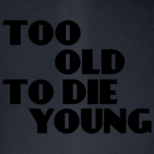 Too old to die young T-Shirts - Flexfit Baseball Cap