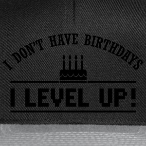 I don't have birthdays. I level up! T-shirts - Snapbackkeps