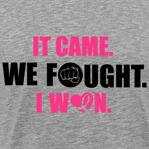 It came - we fought - I won: cancer Toppe - Herre premium T-shirt