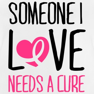 Someone I love needs a cure T-Shirts - Baby T-Shirt