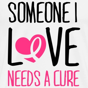 Someone I love needs a cure Hoodies - Men's Premium T-Shirt