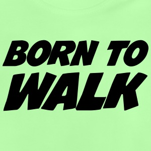 Born to Walk - Hiking  Shirts - Baby T-shirt
