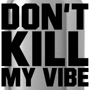 Don't Kill My Vibe T-shirts - Vattenflaska