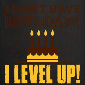 I don't have birthdays - I level up! T-shirts - Förkläde