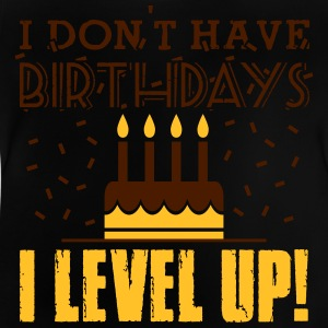 I don't have birthdays - I level up! Shirts - Baby T-Shirt